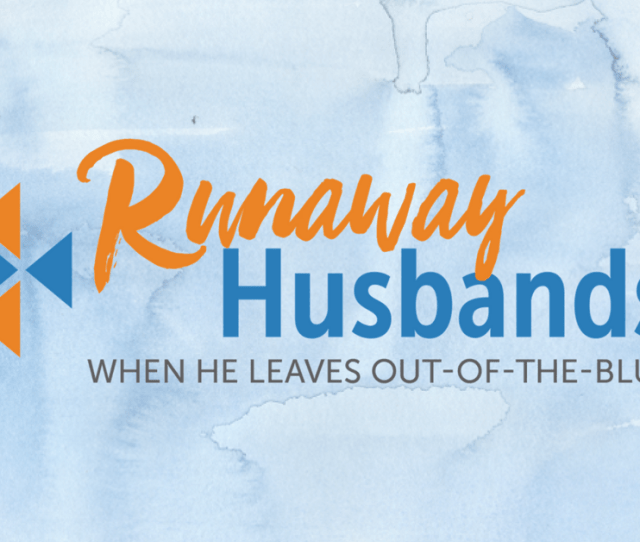 Healing From Abandoned Wife Syndrome Runaway Husbands Women Supporting Women