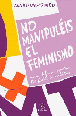 Leer Gratis No manipuléis el feminismo Ana Bernal Triviño