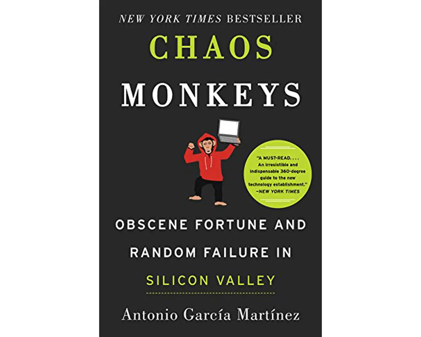 """Chaos Monkeys: Obscene Fortune and Random Failure in Silicon Valley"" by Antonio Garcia Martinez"
