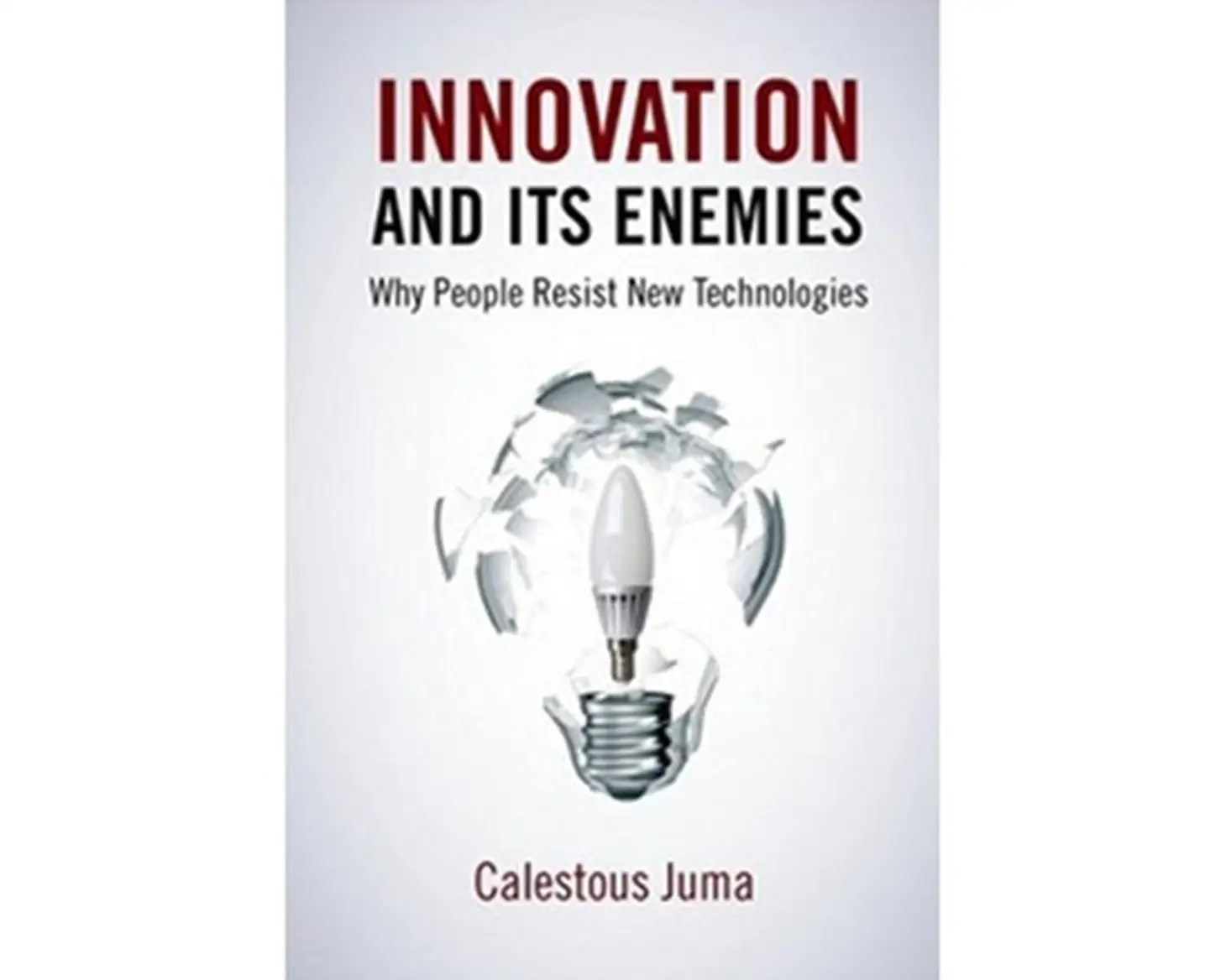 """Innovation and Its Enemies: Why People Resist New Technologies"" by Calestous Juma"