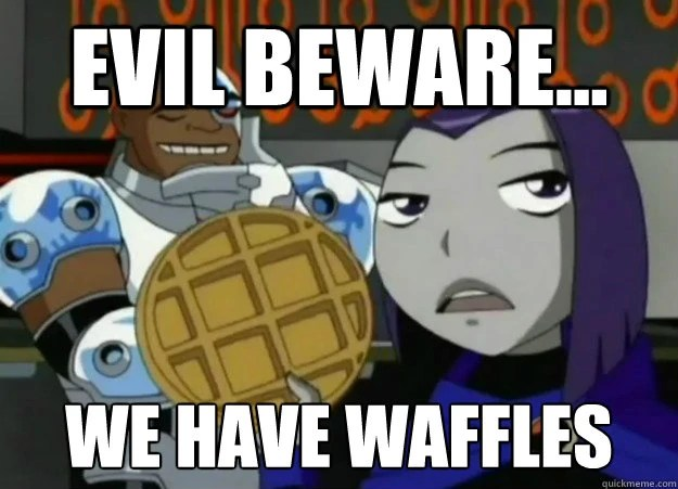 File:Evil beware, we have waffles.jpg
