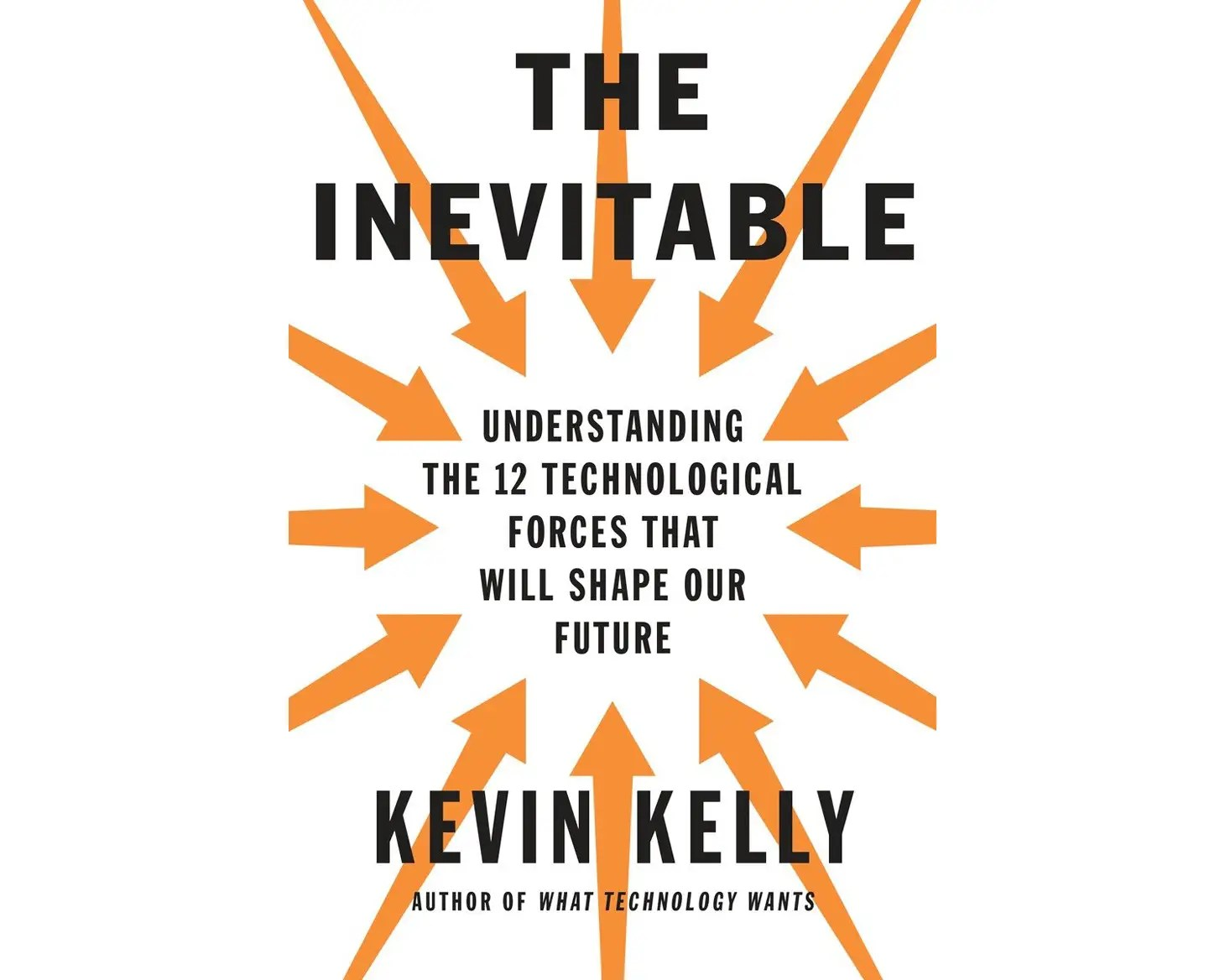 """The Inevitable: Understanding the 12 Technological Forces That Will Shape Our Future"" by Kevin Kelly"