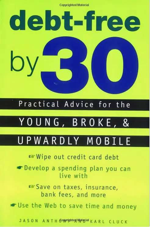 """""""Debt-Free by 30: Practical Advice for the Young, Broke, and Upwardly Mobile"""" by Jason Anthony and Karl Cluck"""