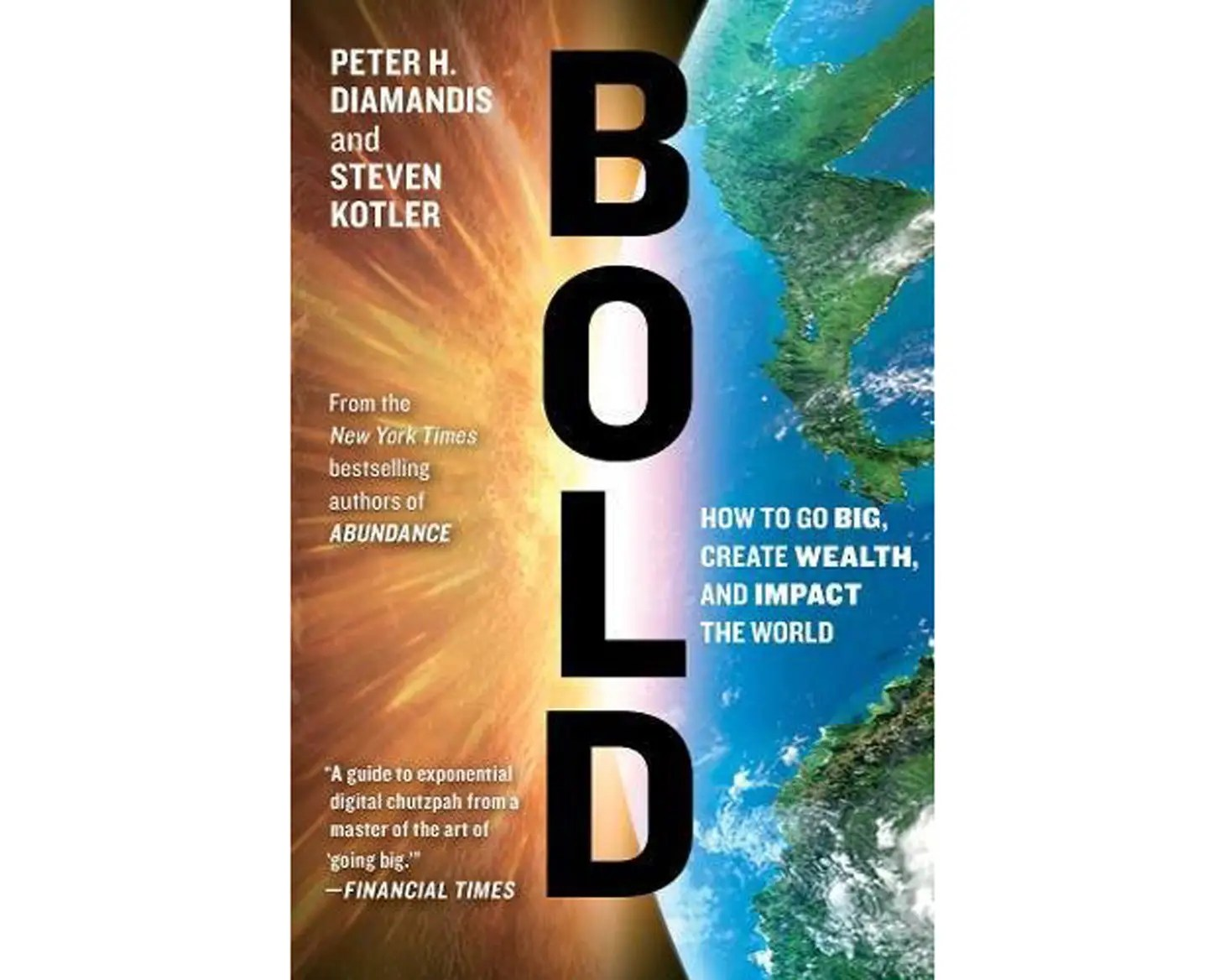 """Bold: How to Go Big, Create Wealth and Impact the World"" by Peter H. Diamandis, Steven Kotler"