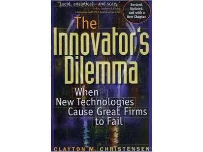 """""""The Innovator's Dilemma"""" and """"The Innovator's Solution"""" by Clayton Christensen"""