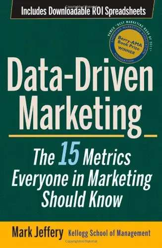 'Data-Driven Marketing: The 15 Metrics Everyone in Marketing Should Know' by Mark Jeffery