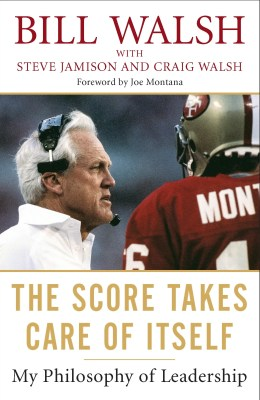 'The Score Takes Care of Itself' by Bill Walsh with Steve Jamison and Craig Walsh