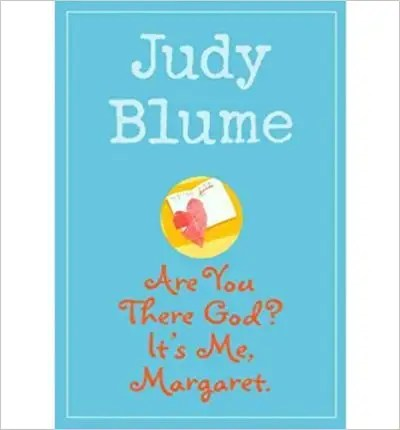 'Are You There God? It's Me, Margaret.' by Judy Blume