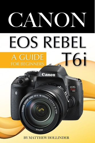 canon eos rebel t6i camera: a guide for beginners canon eos t6i Canon EOS T6i 89511575