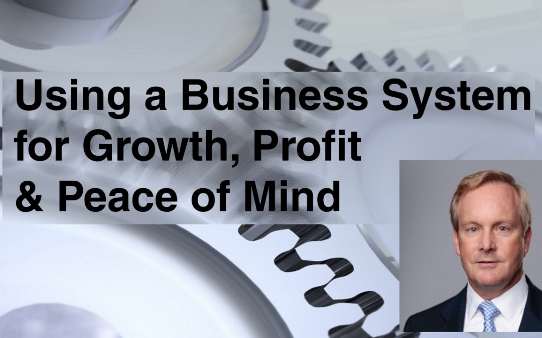 Using a Business System for Growth, Profit & Peace of Mind