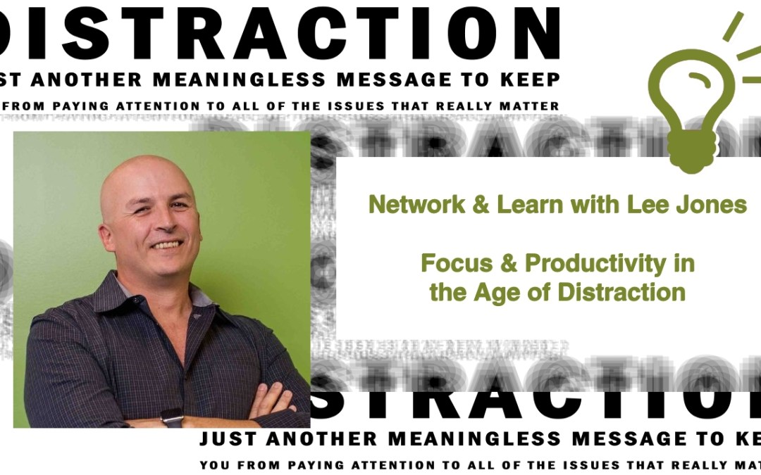 Network & Learn with Lee Jones – Focus & Productivity in the Age of Distraction