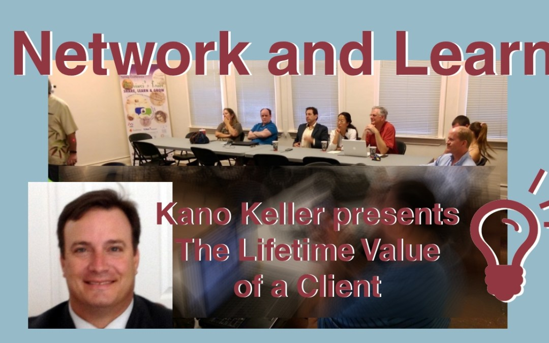 Network & Learn with Kano Keller – The Lifetime Value of a Client