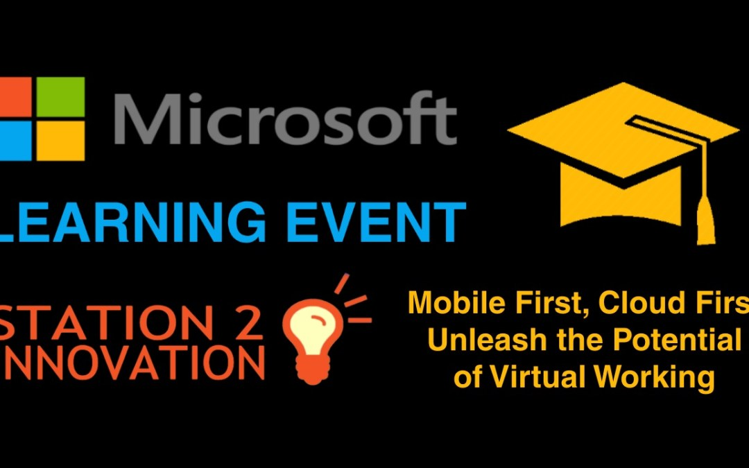 Microsoft Learning Event – Mobile First, Cloud First – Unleash the Potential of Virtual Working