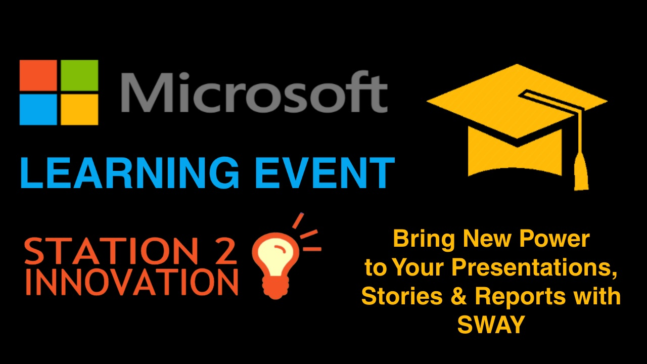 "Microsoft Learning Event, ""Bring New Power to Your Presentations, Stories & Reports with SWAY"""