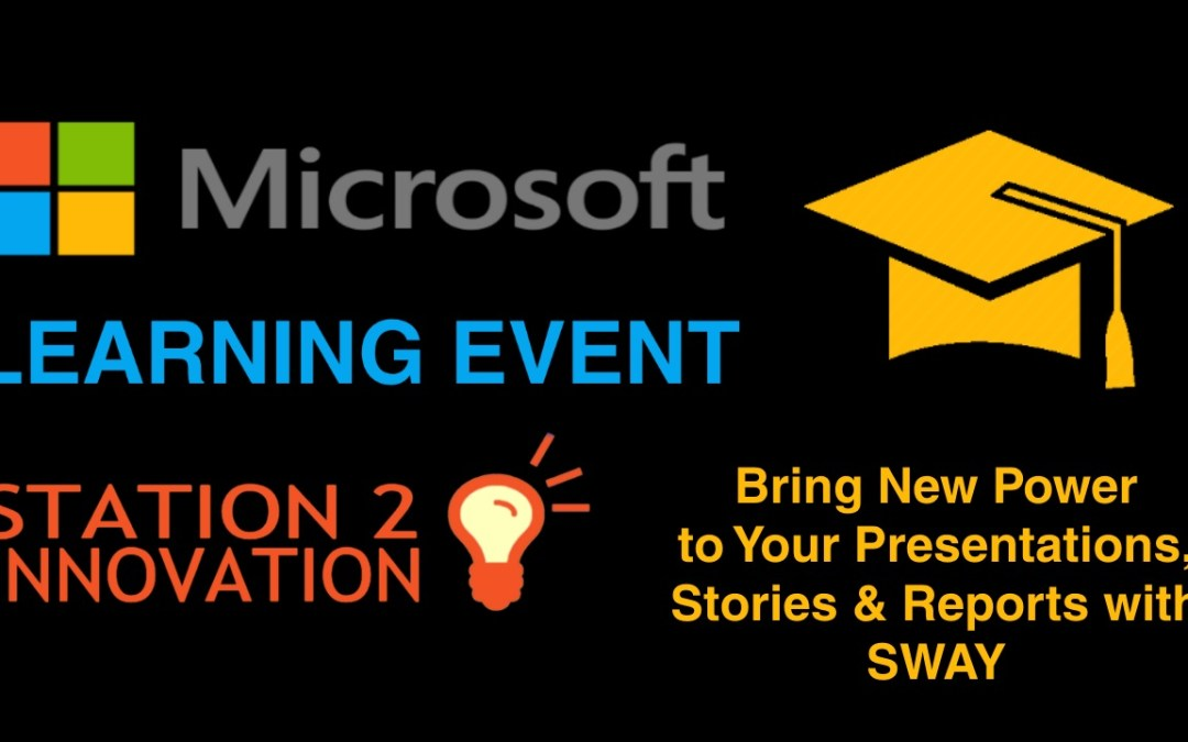 Microsoft Learning Event – Bring New Power to Your Presentations, Stories & Reports with SWAY