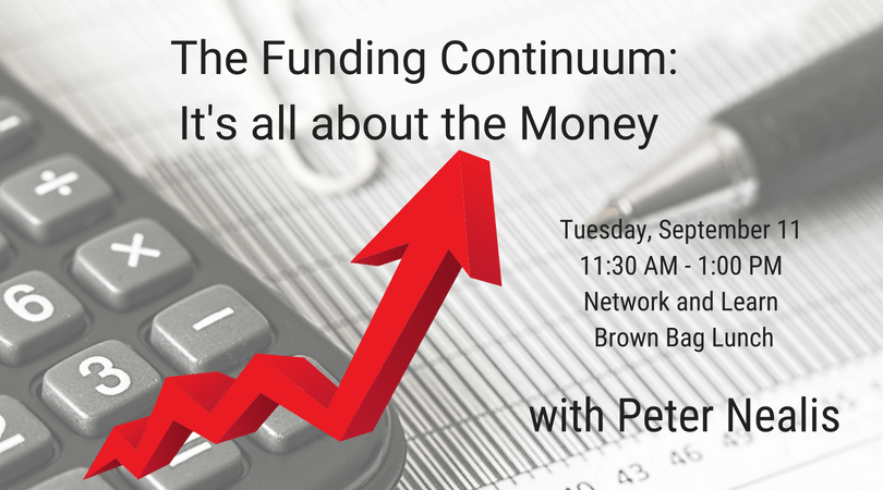 The Funding Continuum – It's all about the Money with Peter Nealis Network & Learn Lunch Discussion