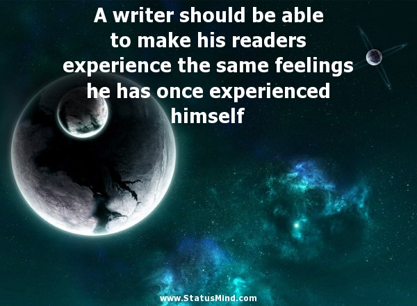 A writer should be able to make his readers experience the same feelings he has once experienced himself - Albert Camus Quotes - StatusMind.com