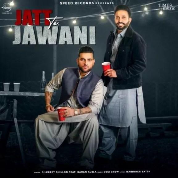 Jatt Te Jawani Song Dilpreet Dhillon Karan Aujla Download