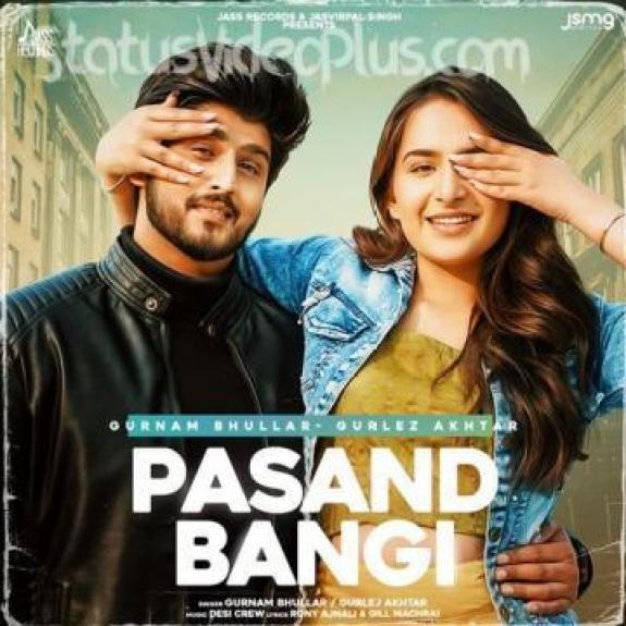 Pasand Bangi Song Gurnam Bhullar Download