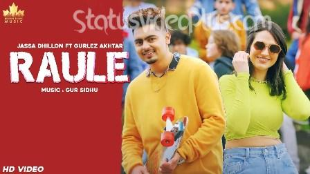 Raule Song Jassa Dhillon Gurlez Akhtar Download Status Video