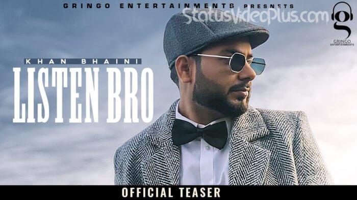 Listen Bro Song Khan Bhaini Download Whatsapp Status Video