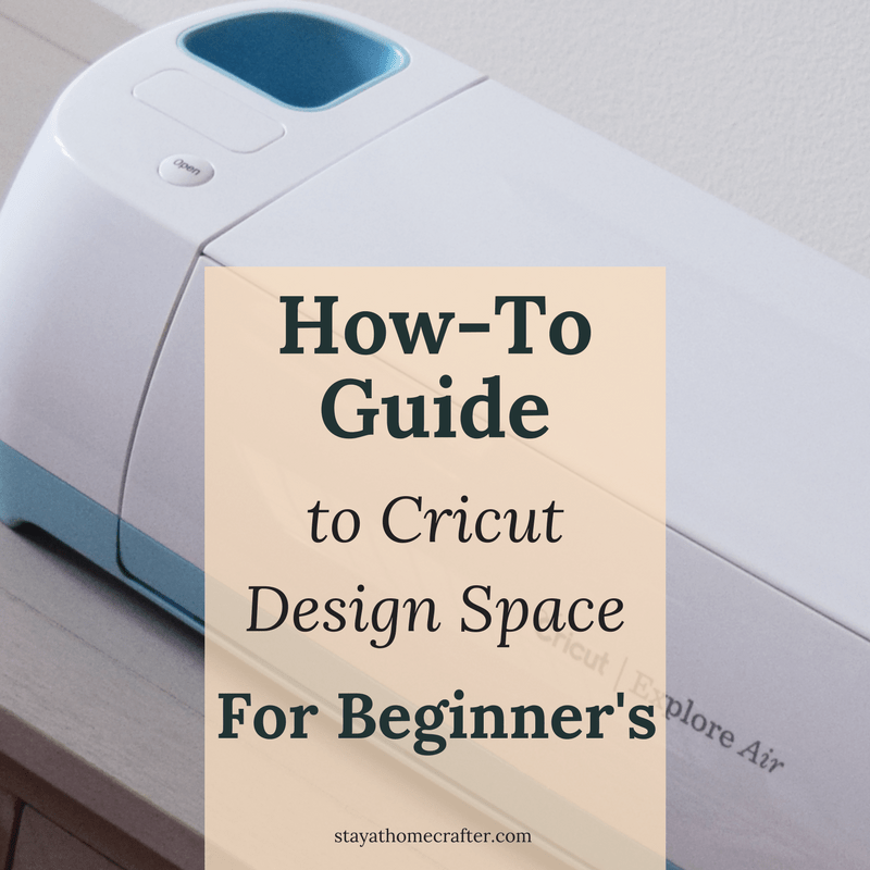 The How-To Guide for Cricut Design Space - stay-at-home crafter