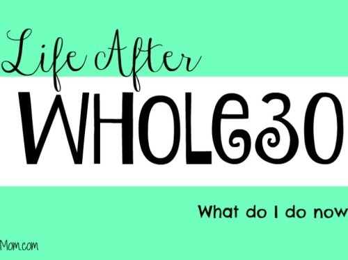 What does life after Whole30 look like? Find out one mom's plan for a healthy post Whole30 life from StayFitMom.com.