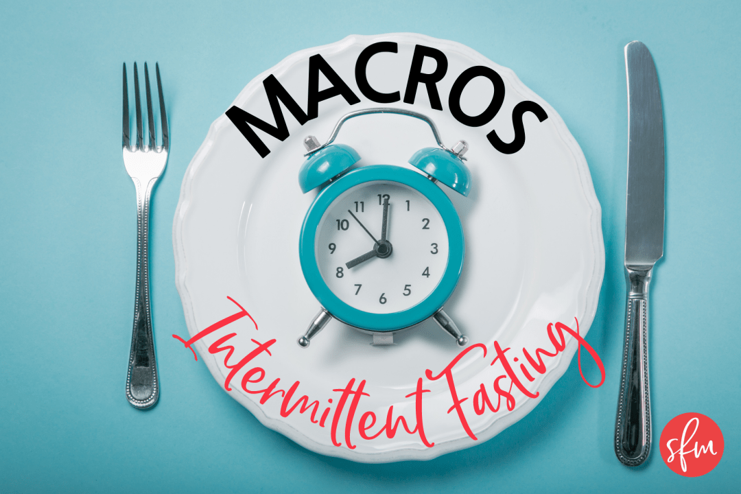 Macros + Intermittent Fasting?