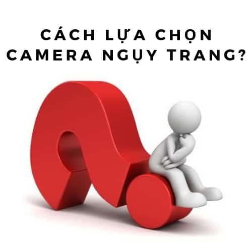 Cách lựa chon camera ngụy trang tại Đà Nẵng, TP Hồ Chí Minh, Hà Nội