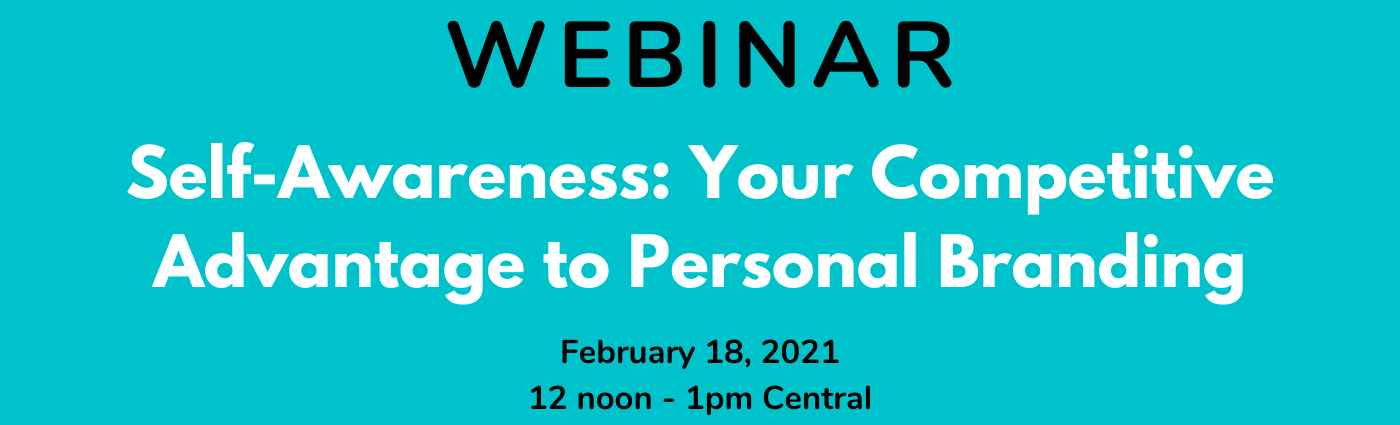 WEBINAR – Self-Awareness: Your Competitive Advantage to Personal Branding