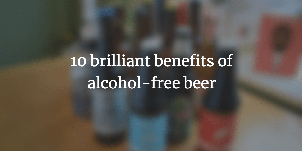 10 brilliant benefits of alcohol-free beer