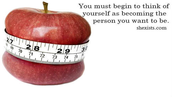 You Must Begin To Think Of Yourself As Becoming Ther Person You Want To Be