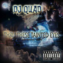 DJ-Quad-Thru-These-Tainted-Eyes