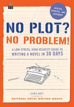'No Plot? No Problem!' by Chris Baty