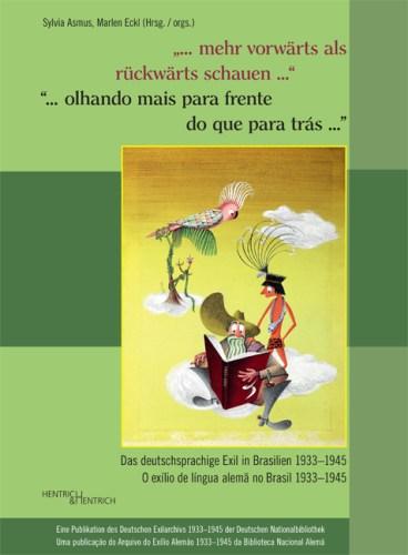 """Ausstellung in Frankfurt und Rio de Janeiro """"…mehr vorwärts als rückwärts schauen…"""" Das deutschsprachige Exil in Brasilien 1933-1945"""