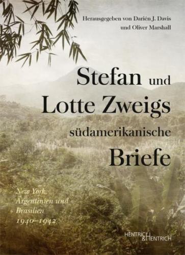 Stefan und Lotte Zweigs südamerikanische Briefe