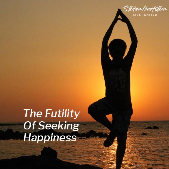The Futility of Seeking Happiness