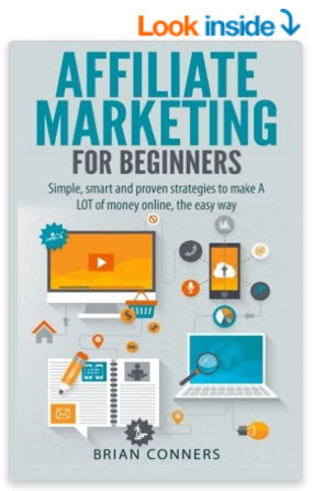 Affiliate Marketing for Beginners-Simple, smart and proven strategies to make A LOT of money online, the easy way de Brian Conners