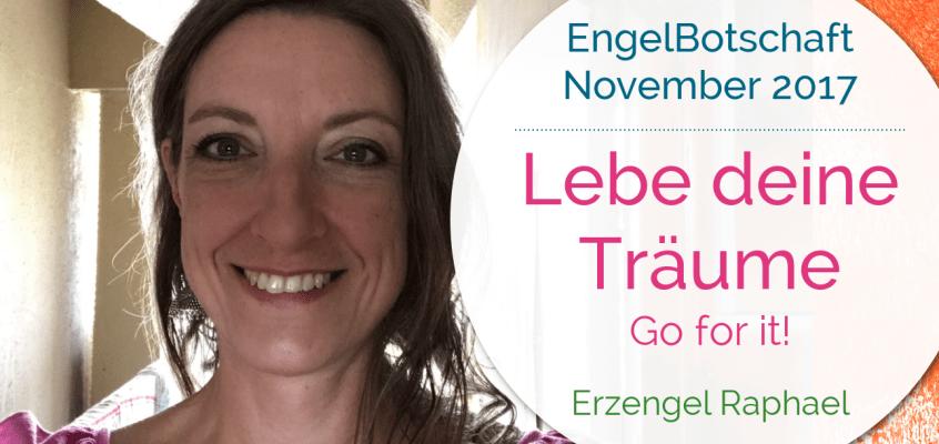 EngelBotschaft November 2017: Lebe deine Träume   Erzengel Raphael