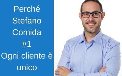 Perchè Stefano Comida: Ogni cliente è unico