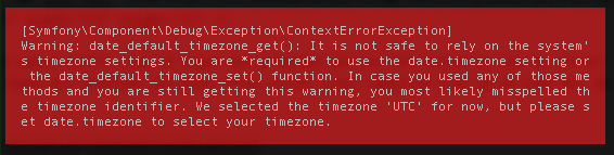 [SymfonyComponentDebugExceptionContextErrorException] Warning: date_default_timezone_get(): It is not safe to rely on the system' s timezone settings. You are *required* to use the date.timezone setting or the date_default_timezone_set() function. In case you used any of those me thods and you are still getting this warning, you most likely misspelled th e timezone identifier. We selected the timezone 'UTC' for now, but please s et date.timezone to select your timezone.
