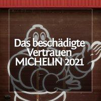 Michelin 2021 - Das nachhaltig beschädigte Vertrauen