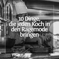 10 Dinge, die jeden Koch in Rage bringen