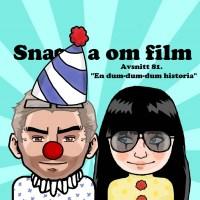 "Snacka om Film #81 -  ""en dum-dum-dum historia"""