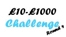 £10-£1000 Challenge - Round 4