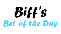 Biff's Bet of the Day
