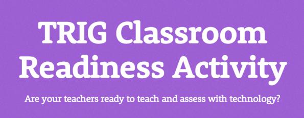 TRIG Classroom Readiness