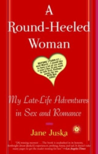 A Round-Heeled Woman:  My Late-Life Adventures in Sex and Romance. 1