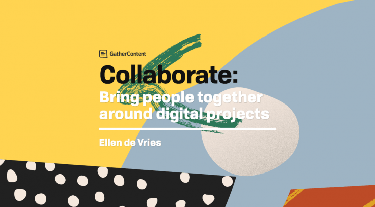 Collaborate: Bring people together around digital projects Ellen de Vries