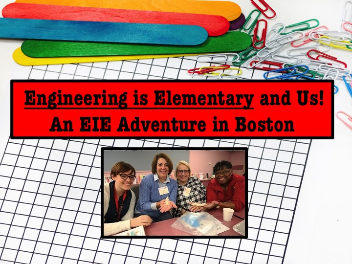 Engineering is Elementary and Us: An EiE Adventure in Boston!